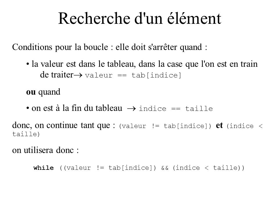 while ((valeur != tab[indice]) && (indice < taille))